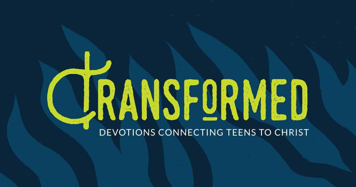 Transformed – teen devotion – September 30, 2018